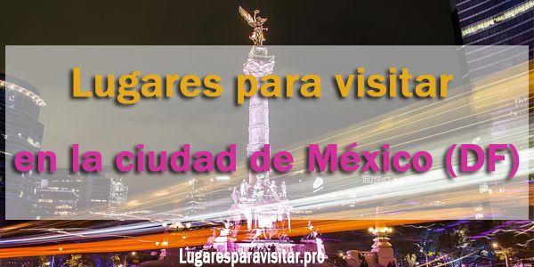 lugares para visitar en la ciudad de mexico